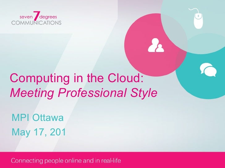 Computing in the Cloud:Meeting Professional StyleMPI OttawaMay 17, 201
