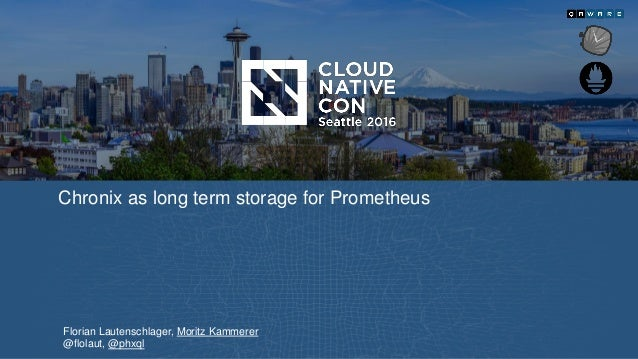 Chronix as long term storage for Prometheus Florian Lautenschlager, Moritz Kammerer @flolaut, @phxql