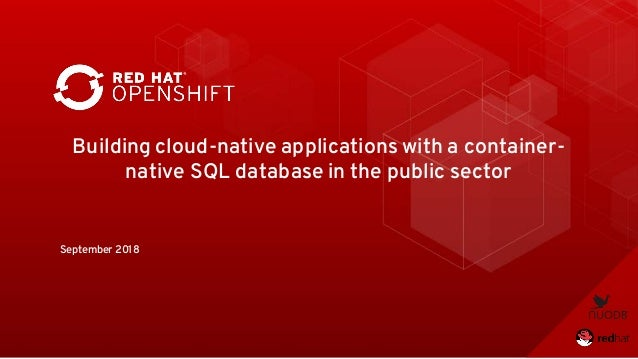 Building cloud-native applications with a container- native SQL database in the public sector September 2018