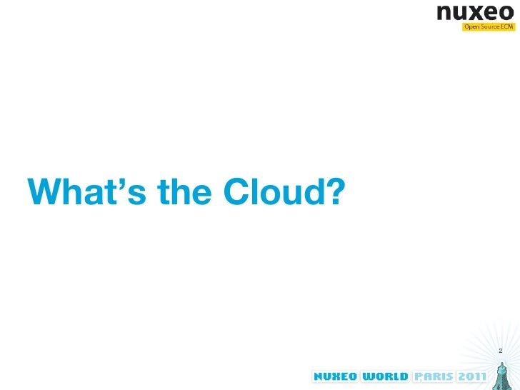Nuxeo on the Cloud - Nuxeo World 2011 Slide 2