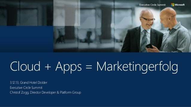 Cloud + Apps = Marketingerfolg 3.12.13, Grand Hotel Dolder Executive Circle Summit Christof Zogg, Director Developer & Pla...