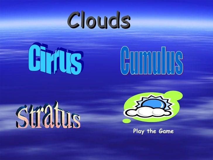 Clouds Play the Game Cirrus  Cumulus Stratus
