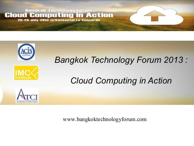 Bangkok Technology Forum 2013 :Cloud Computing in Actionwww.bangkoktechnologyforum.com