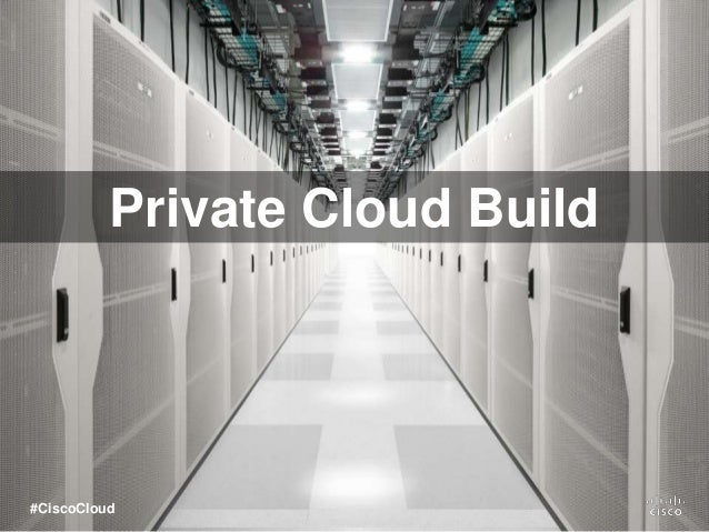 Private Cloud Build #CiscoCloud
