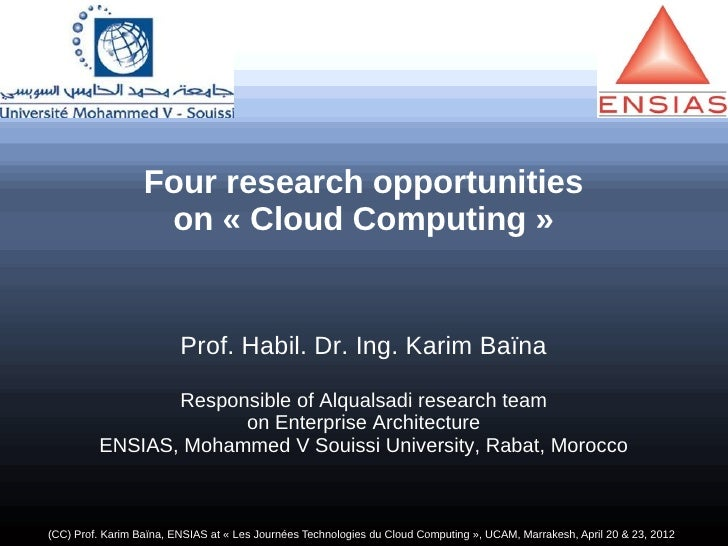 Four research opportunities                   on « Cloud Computing »                         Prof. Habil. Dr. Ing. Karim B...