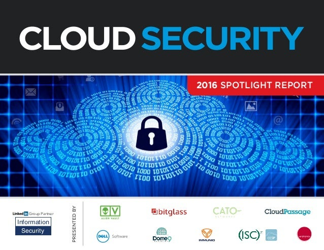 PRESENTEDBY 2016 SPOTLIGHT REPORT CLOUDSECURITY Group Partner Information Security