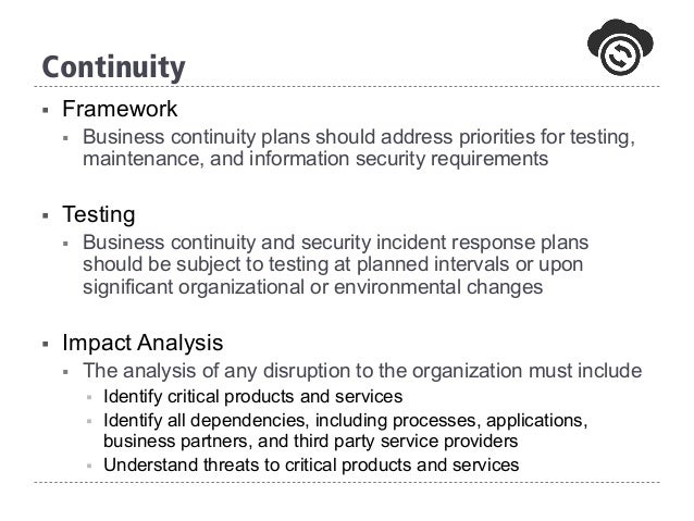 § Framework § Business continuity plans should address priorities for testing, maintenance, and information security req...