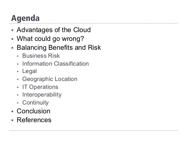Agenda § Advantages of the Cloud § What could go wrong? § Balancing Benefits and Risk § Business Risk § Information C...