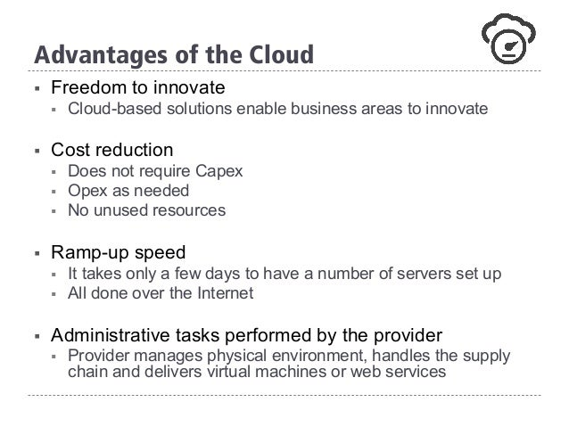 § Freedom to innovate § Cloud-based solutions enable business areas to innovate § Cost reduction § Does not require Ca...