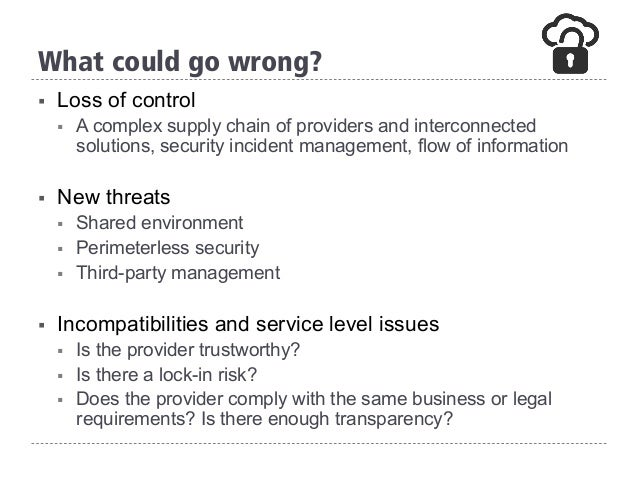 § Loss of control § A complex supply chain of providers and interconnected solutions, security incident management, flow...