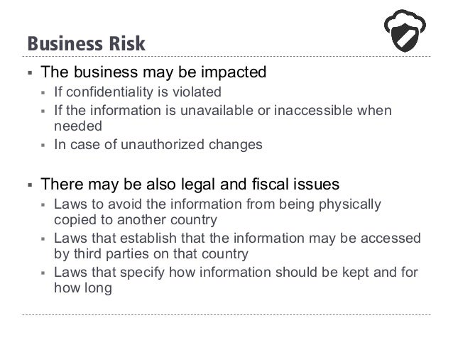 § The business may be impacted § If confidentiality is violated § If the information is unavailable or inaccessible whe...