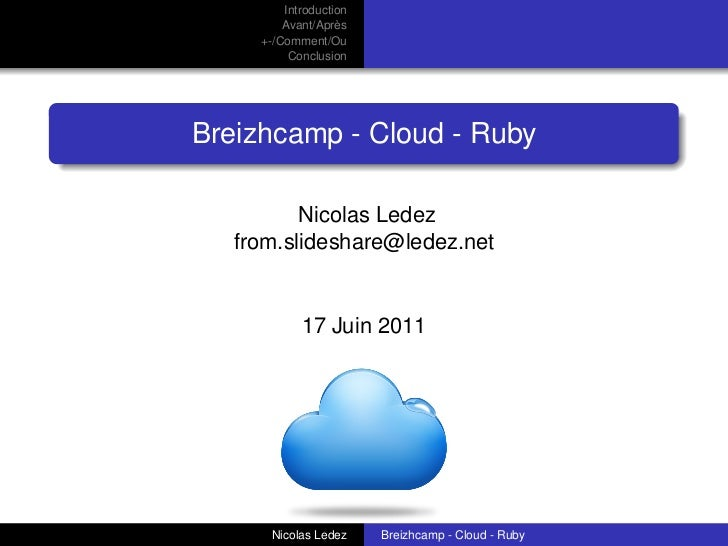Introduction         Avant/Après     +-/Comment/Ou          ConclusionBreizhcamp - Cloud - Ruby          Nicolas Ledez   f...