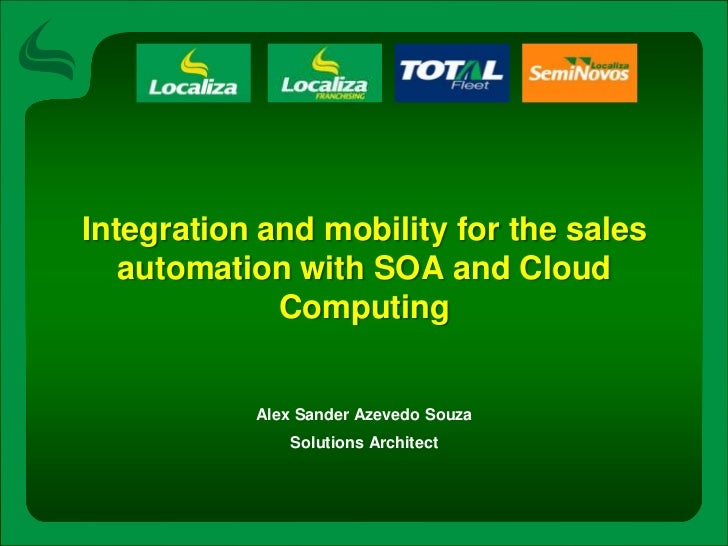 Integration and mobility for the sales automation with SOA and Cloud Computing<br />Alex Sander AzevedoSouza<br />Solution...