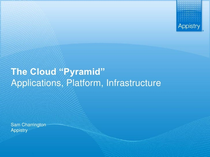"The Cloud ""Pyramid"" Applications, Platform, Infrastructure    Sam Charrington Appistry              1                     ..."