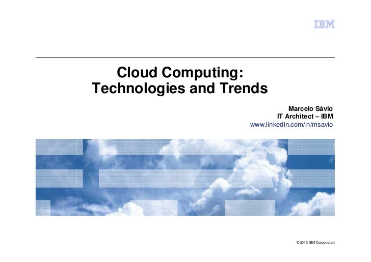 Cloud Computing:Technologies and Trends                                Marcelo Sávio                            IT Archite...