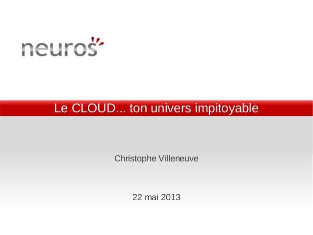 Le CLOUD... ton univers impitoyableChristophe Villeneuve22 mai 2013