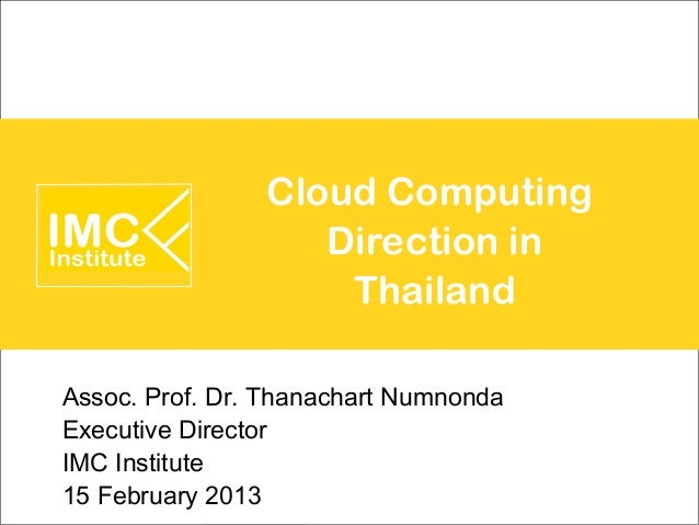 Cloud Computing                   Direction in                    ThailandAssoc. Prof. Dr. Thanachart NumnondaExecutive Di...