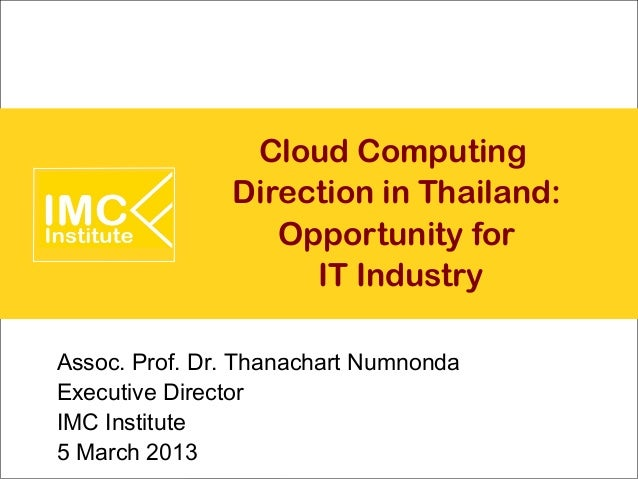 Cloud Computing               Direction in Thailand:                  Opportunity for                    IT IndustryAssoc....