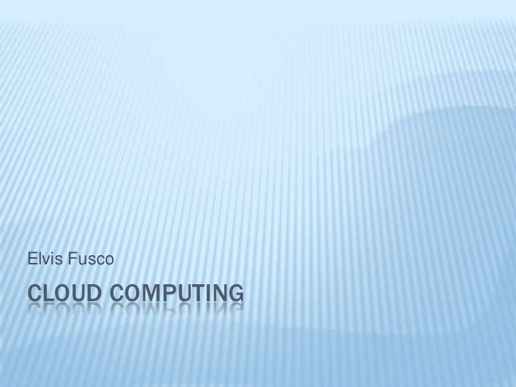 Cloud Computing<br />Elvis Fusco<br />