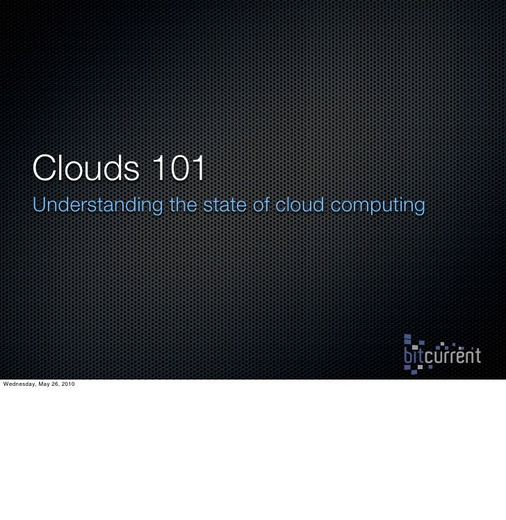 Clouds 101          Understanding the state of cloud computing     Wednesday, May 26, 2010