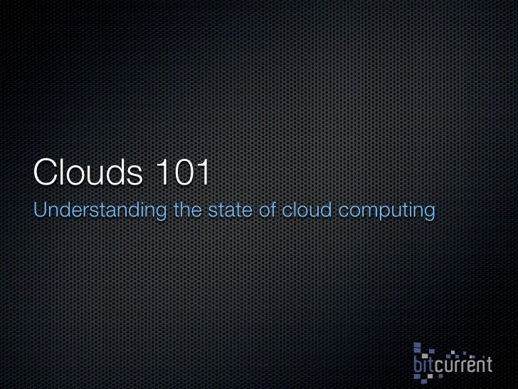 Clouds 101 Understanding the state of cloud computing
