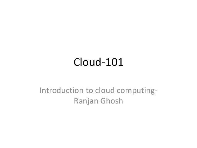 Cloud-101 Introduction to cloud computing- Ranjan Ghosh