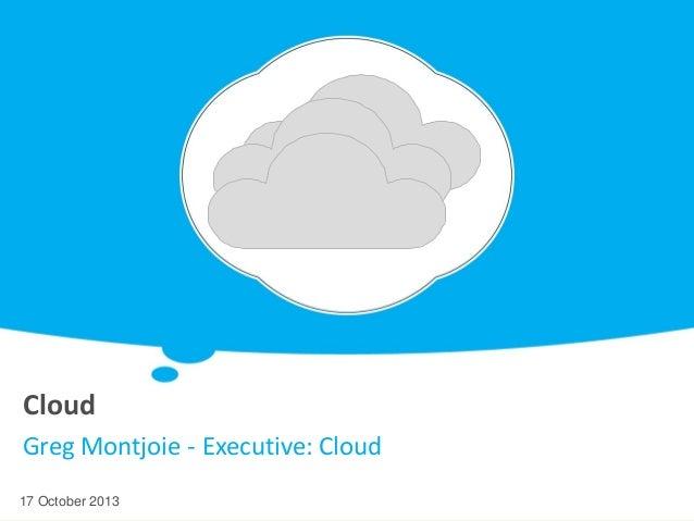 Cloud Greg Montjoie - Executive: Cloud 17 October 2013
