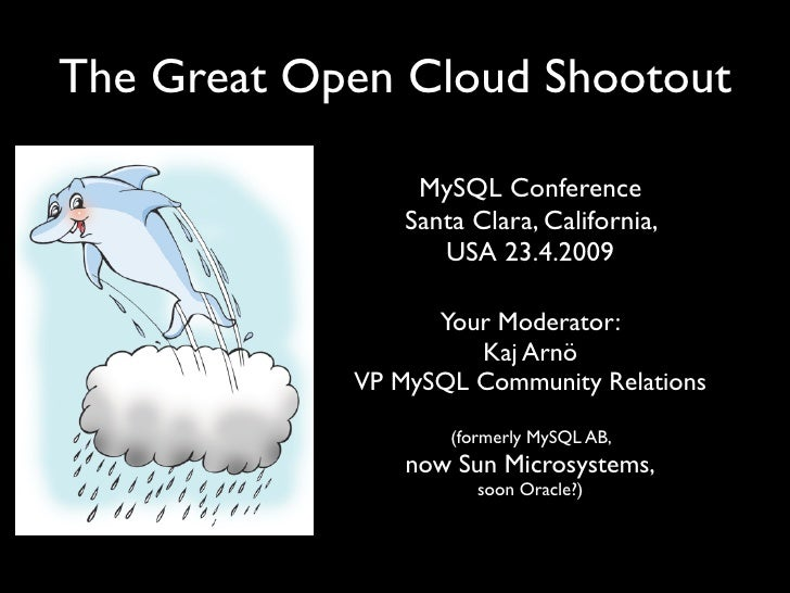 The Great Open Cloud Shootout                   MySQL Conference                 Santa Clara, California,                 ...