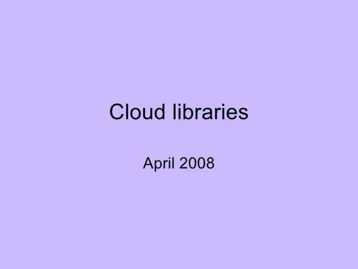 Cloud libraries April 2008