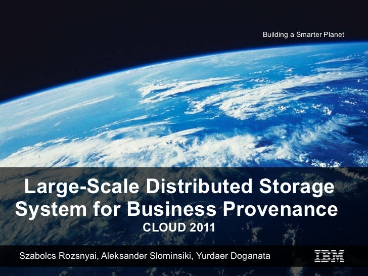 Large-Scale Distributed Storage System for Business Provenance  CLOUD 2011 Szabolcs Rozsnyai, Aleksander Slominsiki, Yurda...