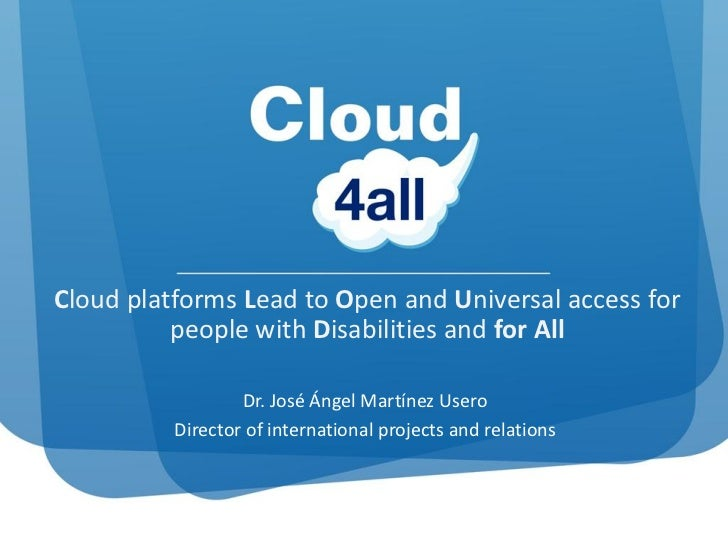 Cloud platforms Lead to Open and Universal access for          people with Disabilities and for All                  Dr. J...