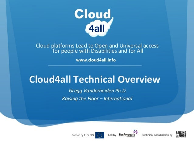 Cloud platforms Lead to Open and Universal access for people with Disabilities and for All www.cloud4all.info  Cloud4all T...