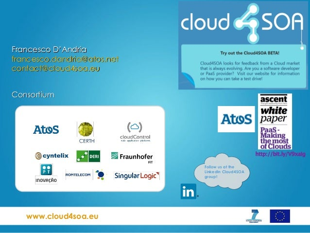 www.cloud4soa.euConsortiumFrancesco D'Andriafrancesco.dandria@atos.netcontact@cloud4soa.euFollow us at theLinkedIn Cloud4S...