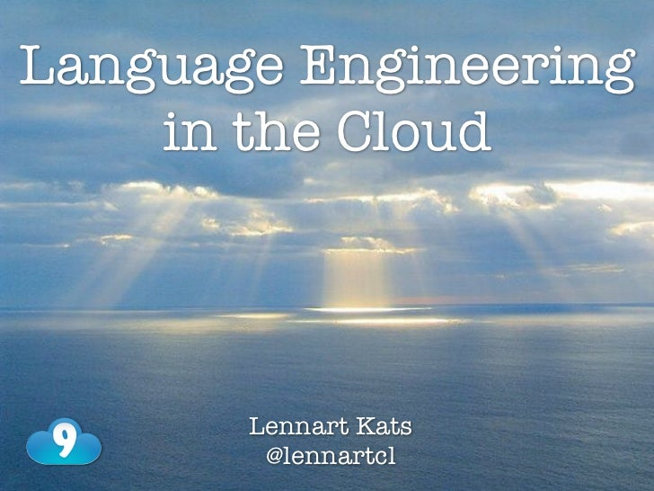 Language Engineering    in the Cloud       Lennart Kats        @lennartcl