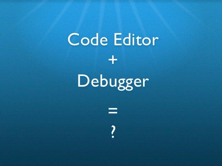 Kick ass code editing and end to end JavaScript debugging Slide 2