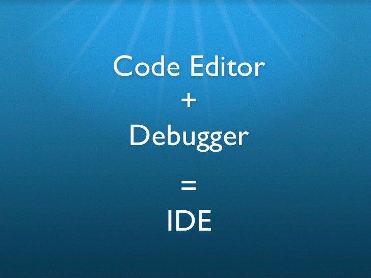 Kick ass code editing and end to end JavaScript debugging Slide 3