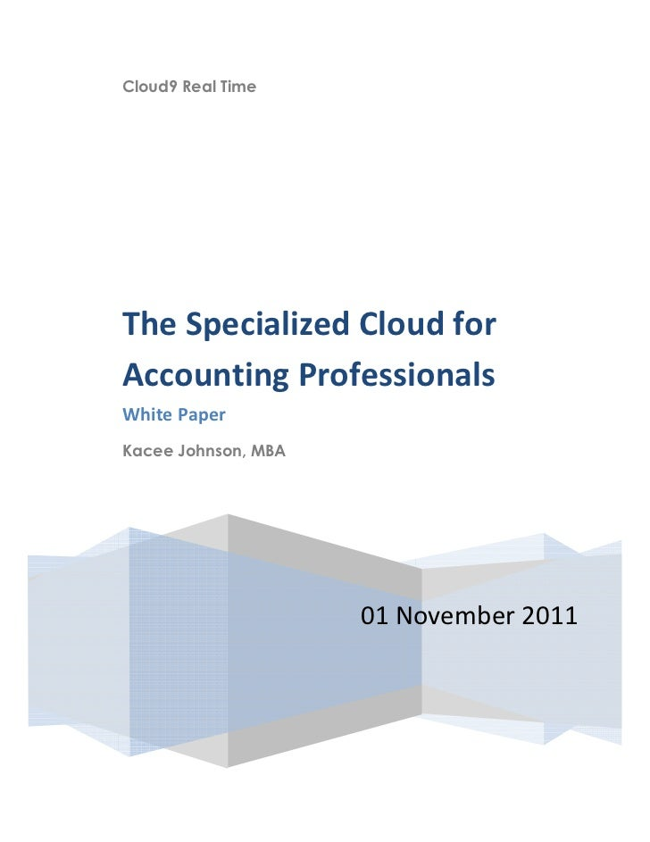 Cloud9 Real TimeThe Specialized Cloud forAccounting ProfessionalsWhite PaperKacee Johnson, MBA                     01 Nove...