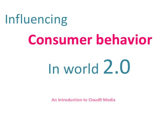 Influencing Consumer behavior In world 2.0 An Introduction to Cloud9 Media
