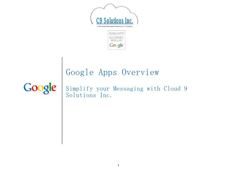 Google Apps Overview Simplify your Messaging with Cloud 9 Solutions Inc. C9 Solutions Inc. A Q4 Global Managed Solutions I...