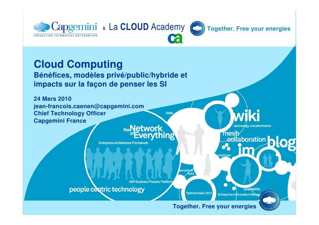 &   La CLOUD Academy        Together. Free your energies     Cloud Computing Bénéfices, modèles privé/public/hybride et im...