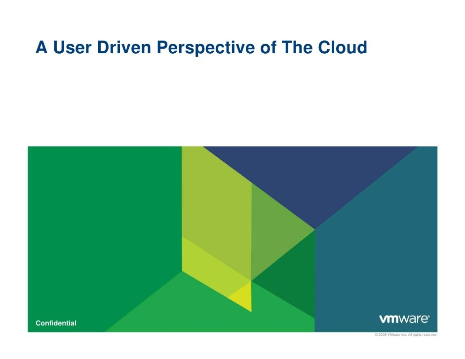 A User Driven Perspective of The CloudConfidential                                         © 2009 VMware Inc. All rights r...
