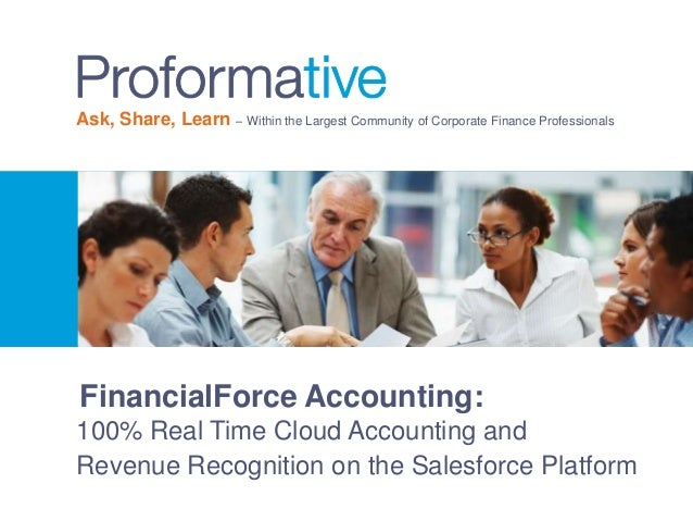 Ask, Share, Learn – Within the Largest Community of Corporate Finance Professionals  FinancialForce Accounting: 100% Real ...