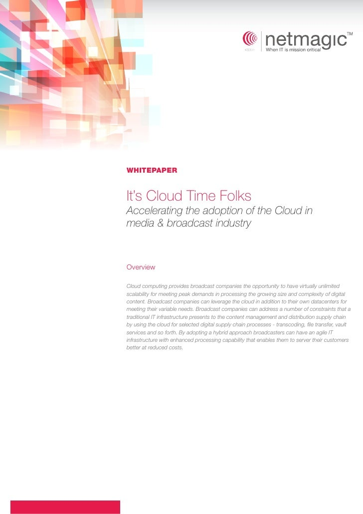 WHITEPAPERIt's Cloud Time FolksAccelerating the adoption of the Cloud inmedia & broadcast industryOverviewCloud computing ...