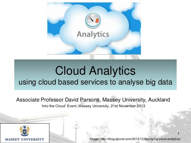 Cloud Analytics using cloud based services to analyse big data Associate Professor David Parsons, Massey University, Auckl...