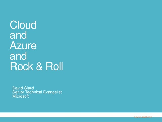 Cloud and Azure and Rock & Roll David Giard Senior Technical Evangelist Microsoft  www.us.sogeti.com
