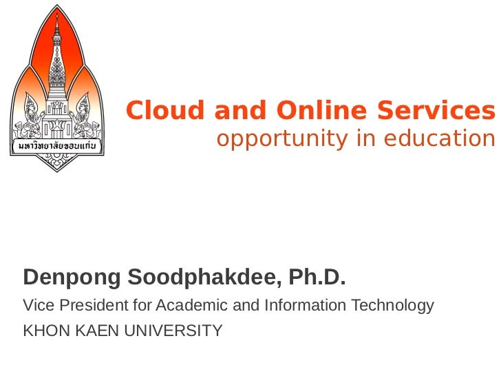 Cloud and Online Services                         opportunity in educationDenpong Soodphakdee, Ph.D.Vice President for Aca...