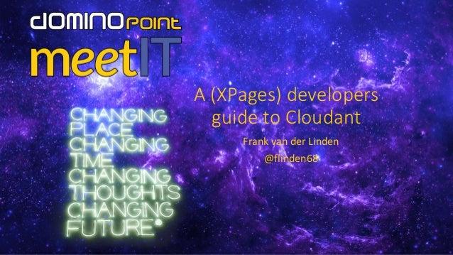 A (XPages) developers guide to Cloudant Frank van der Linden @flinden68