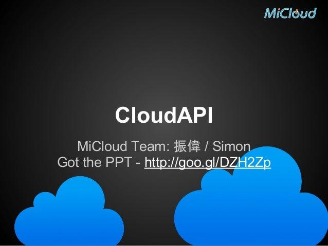 CloudAPI MiCloud Team: 振偉 / Simon Got the PPT - http://goo.gl/DZH2Zp