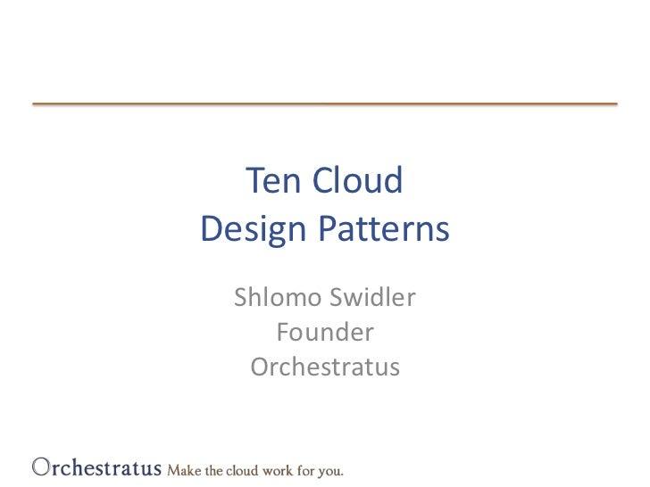 Ten CloudDesign Patterns<br />Shlomo SwidlerFounderOrchestratus<br />
