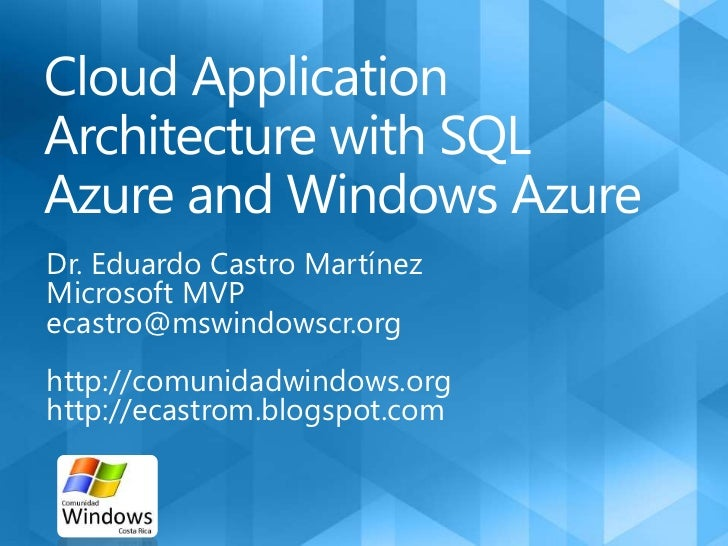 Cloud Application Architecture with SQL Azure and Windows Azure<br />Dr. Eduardo Castro Martínez<br />Microsoft MVP<br />e...